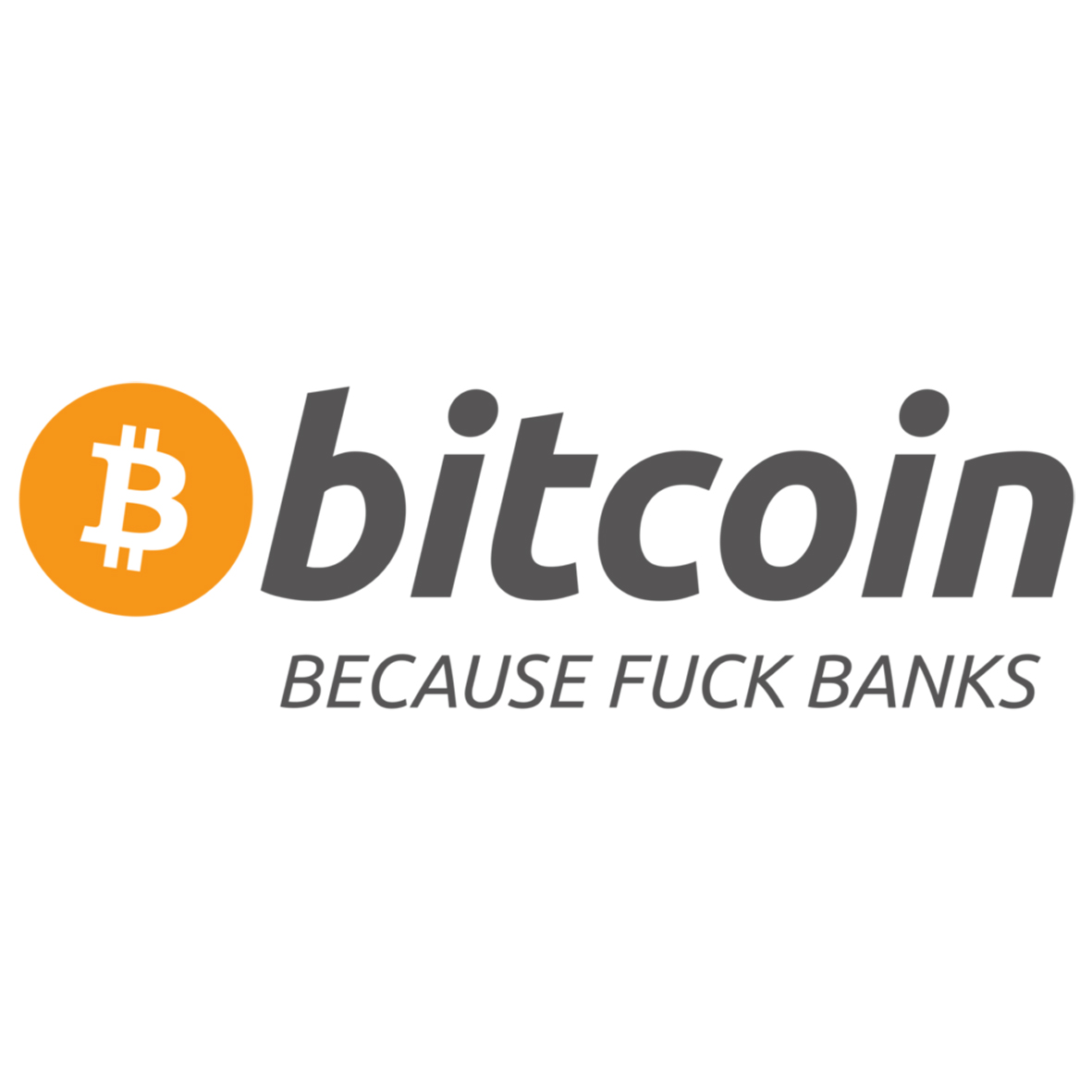 """Bitcoin: because fuck banks"" bitcoin sticker"