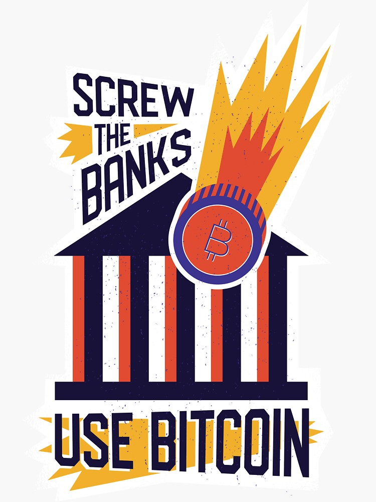 Screw The Banks Use bitcoin