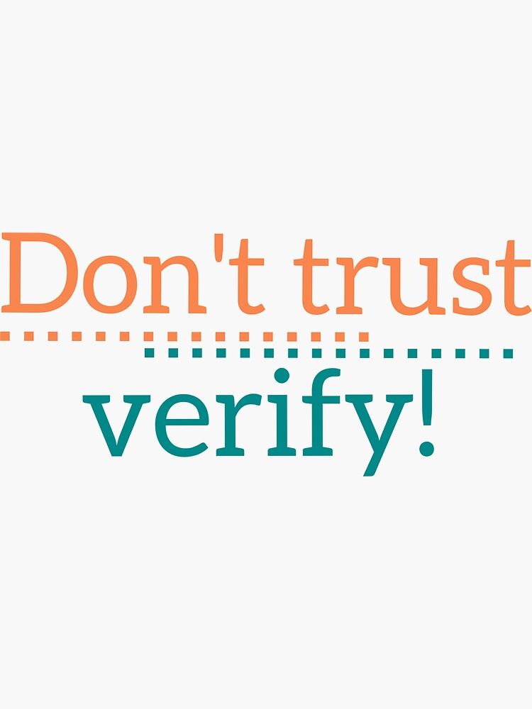 Don't trust verify