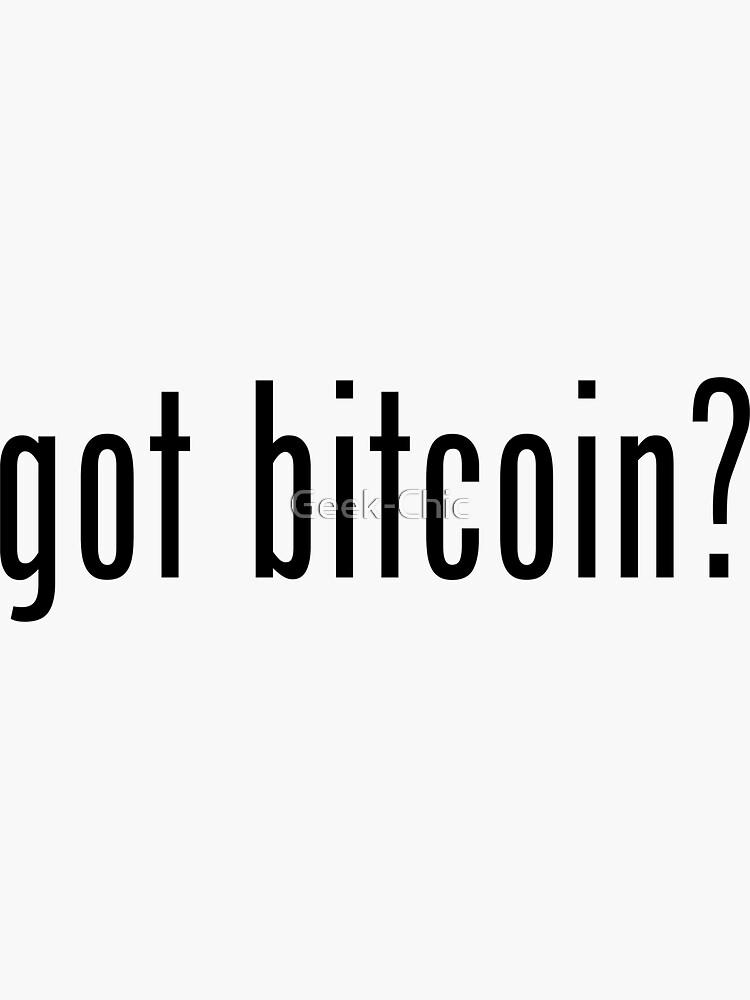 got bitcoin?