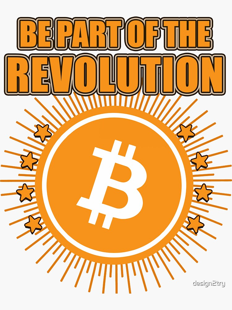 Be part of the Bitcoin Revolution